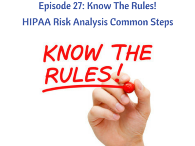 Episode 27: Know The Rules! HIPAA Risk Analysis Common Steps