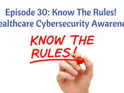 Episode 30: Know The Rules! Healthcare Cybersecurity Awareness