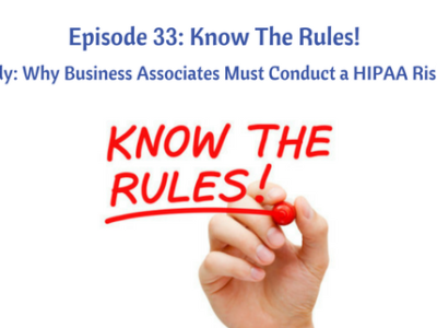 Episode 33: Know The Rules! Case Study: Why Business Associates Must Conduct a HIPAA Risk Analysis