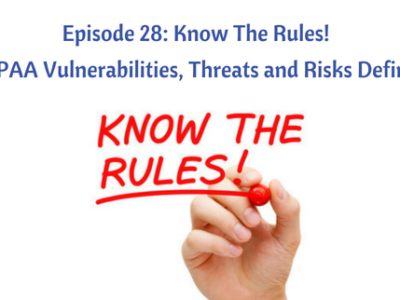 Episode 28: Know The Rules! HIPAA Vulnerabilities, Threats and Risks Defined