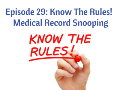 Episode 29: Know The Rules! Medical Records Snooping