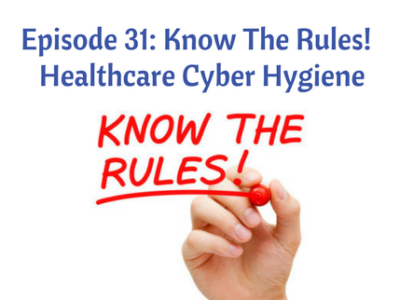 Episode 31: Know The Rules! Healthcare Cyber Hygiene