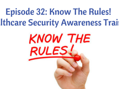 Episode 32: Know The Rules! Healthcare Security Awareness Training