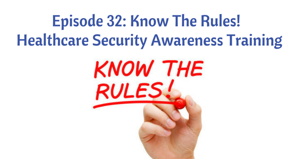 Episode 32: Know The Rules! HIPAA Security Awareness and