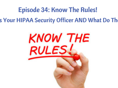 Episode 34: Know The Rules! Who is Your HIPAA Security Officer AND What Do They Do?