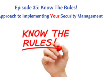 Episode 35: Know The Rules! 6 Steps to Implementing Your Security Management Process