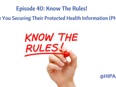 Episode 40: Know The Rules! Securing Their Protected Health Information