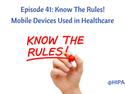 Episode 41: Know The Rules! Mobile Devices Used in Healthcare