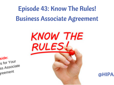 Episode 43: Know The Rules! Business Associate Agreement