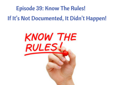 Episode 39: Know The Rules! Documentation - If It's Not Documented It Didn't Happen!
