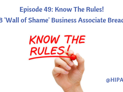 Episode 49: Know The Rules! 2018 Wall of Shame Business Associate Breaches