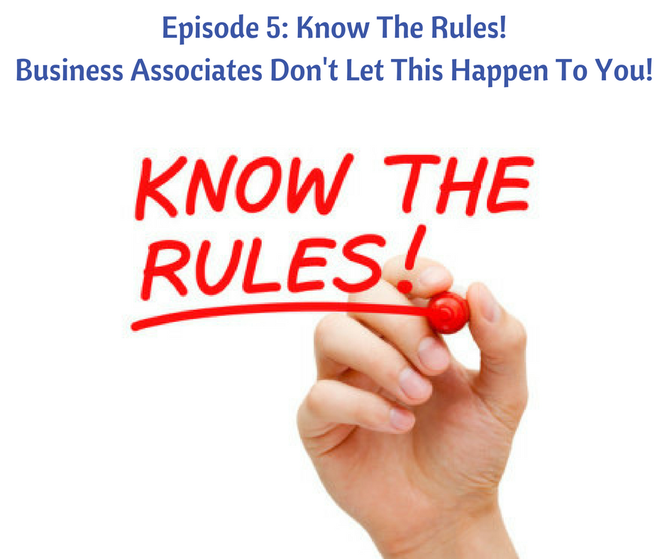 Episode 5 Know The Rules Business Associates Dont Let This Happen