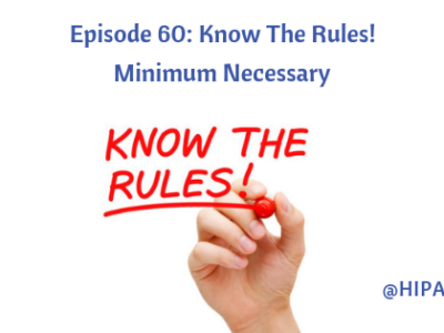 Episode 60: Know The Rules! Minimum Necessary