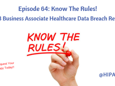 Episode 64: Know The Rules! 2018 Business Associate Healthcare Data Breaches