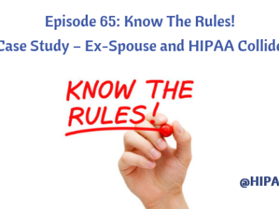 Episode 65: Know The Rules! Case Study – Ex-Spouse and HIPAA Collide