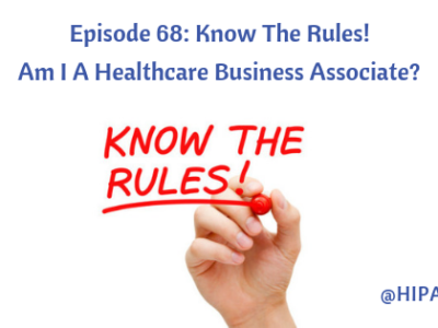 Episode 68: Know The Rules! Am I A Healthcare Business Associate?