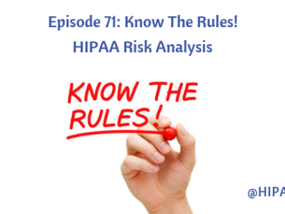 Ep. 71: Know The Rules! HIPAA Risk Analysis