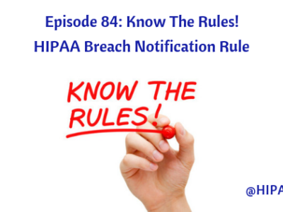 Ep. 84: Know The Rules! HIPAA Breach Notification Rule