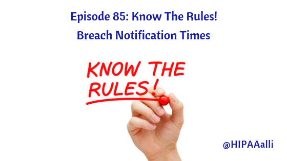 Ep. 85: Know The Rules! Breach Notification Times